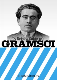 A Rebels Guide To Gramsci, Paperback / softback Book