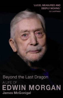 Beyond the Last Dragon : A Life of Edwin Morgan, Paperback / softback Book