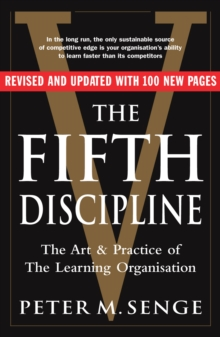 The Fifth Discipline: The art and practice of the learning organization : Second edition, Paperback / softback Book