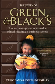 The Story of Green & Black's : How two entrepreneurs turned an ethical idea into a business success, Paperback / softback Book