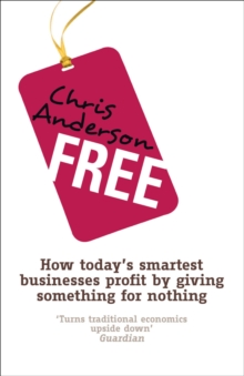 Free : How today's smartest businesses profit by giving something for nothing, Paperback / softback Book