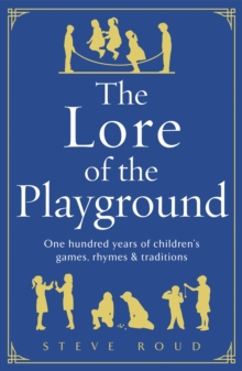 The Lore of the Playground : One Hundred Years of Children's Games, Rhymes and Traditions, Hardback Book