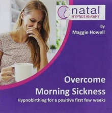 Overcome Morning Sickness : Hypnosis to Reduce Nausea and Sickness in Pregnancy, CD-Audio Book