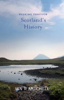 Walking through Scotland's History : Two Thousand Years on Foot, Paperback / softback Book