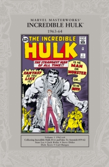 The The Incredible Hulk 1963-1964 : Marvel Masterworks: The Incredible Hulk 1962-64 1962-64: Collecting : The Incredible Hulk # 1-6, Tales to Astonish #59-62 Volume 1, Paperback Book