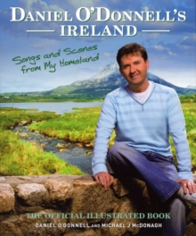 Daniel O'Donnell's Ireland : Songs and Scenes from my Homeland, Hardback Book