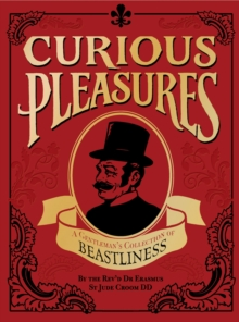 Curious Pleasures : A Gentleman's Collection of Beastliness, Hardback Book