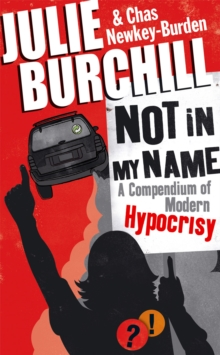 Not in My Name : A Compendium of Modern Hypocrisy, Hardback Book