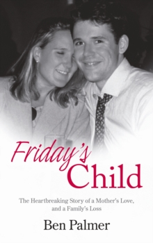 Friday's Child : The Heartbreaking Story of a Mother's Love and a Family's Loss, Hardback Book
