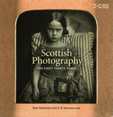 Scottish Photography : The First Thirty Years, Paperback / softback Book
