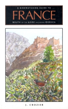 A Birdwatching Guide to France South of the Loire Including Corsica, Paperback Book
