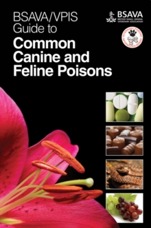 BSAVA / VPIS Guide to Common Canine and Feline Poisons, Paperback / softback Book