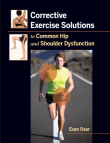 Corrective Exercise Solutions to Common Shoulder and Hip Dysfunction, Paperback / softback Book