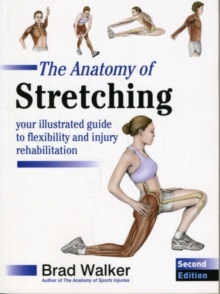 The Anatomy of Stretching : Your Illustrated Guide to Flexibility and Injury Rehabilitation, Paperback Book