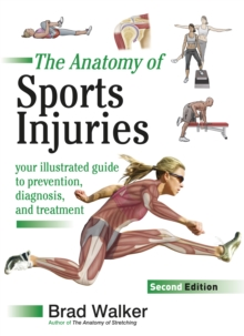 Sports Injuries : Your Illustrated Guide to Prevention, Diagnosis and Treatment, Paperback / softback Book