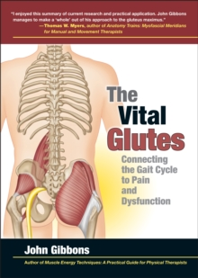 The Vital Glutes : Connecting the Gait Cycle to Pain and Dysfunction, Paperback / softback Book
