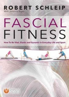 Fascial Fitness : How to be Resilient, Elegant and Dynamic, Paperback Book