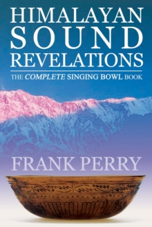 Himalayan Sound Revelations : The Complete Singing Bowl Book, Paperback Book