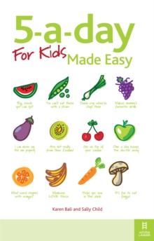 5-a-Day for Kids Made Easy : Quick and Easy Recipes and Tips to Feed Your Child More Fruit and Vegetables and Convert Fussy Eaters, Paperback Book