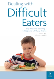 Dealing with Difficult Eaters : Stop Mealtimes Becoming a Battleground with Fussy Children, Paperback Book