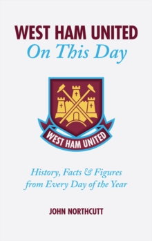 West Ham United FC on This Day : Hammers History, Trivia, Facts and Stats from Every Day of the Year, Hardback Book