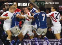 The Worst of Rugby : Violence and Foul Play in a Hooligans' Game Played by Gentlemen, Hardback Book