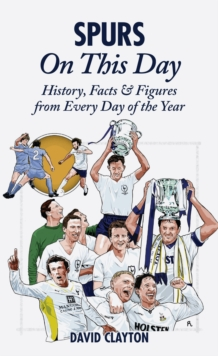 Spurs On This Day : Tottenham Hotspur History, Facts & Figures from Every Day of the Year, Hardback Book