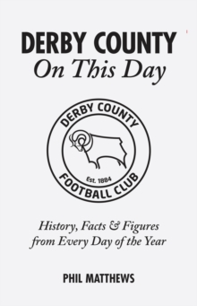 Derby County On This Day : History, Facts & Figures from Every Day of the Year, Hardback Book