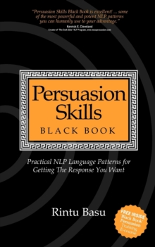 Persuasion Skills Black Book : Practical NLP Language Patterns for Getting The Response You Want, Paperback / softback Book