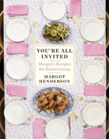 You're All Invited : Margot's Recipes for Entertaining, Hardback Book