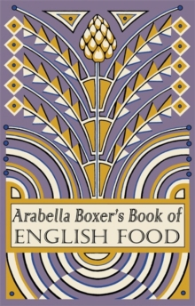 Arabella Boxer's Book of English Food : A Rediscovery of British Food from Before the War, Hardback Book