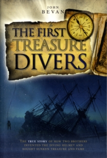The First Treasure Divers : The True Story of How Two Brothers Invented the Diving Helmet and Sought Sunken Treasure and Fame, Paperback Book