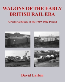Wagons of the Early British Rail Era : A Pictorial Study of the 1969-1982 Period, Paperback / softback Book
