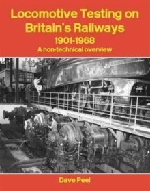 Locomotive Testing on Britain's Railways, 1901-1968 : A Non-technical Overview, Paperback / softback Book