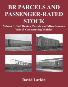 BR Parcels and Passenger-Rated Stock : Full Brakes, Parcels & Miscellaneous Vans and Car-carrying Vehicles Vol 1, Paperback Book