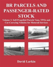 BR Parcels and Passenger-Rated Stock: Self-Propelled Parcels Vans, TPOs and Car-Carrying Vehicles for Motorail Services : 3, Paperback / softback Book