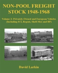 Non-Pool Freight Stock 1948-1968 : Privately-Owned and European Vehicles (Including ICI, Regent, Shell-Mex and BP) Volume 2, Paperback / softback Book