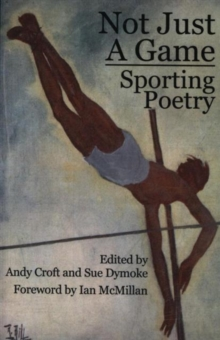 Not Just a Game : Sporting Poems, Paperback / softback Book