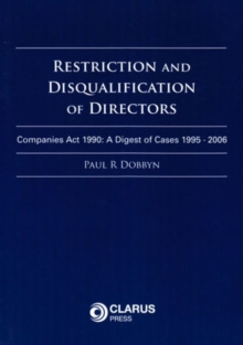 Restriction and Disqualification of Directors : Companies Act 1990: A Digest of Cases 1995 - 2006, Paperback / softback Book