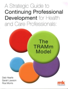 A Strategic Guide to Continuing Professional Development for Health and Care Professionals: The Tramm Model, Paperback Book