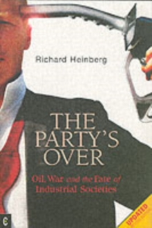 Party's Over : Oil, War and the Fate of Industrial Societies, Paperback Book