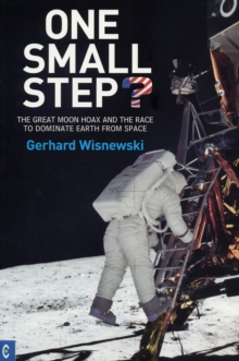 One Small Step? : The Great Moon Hoax and the Race to Dominate Earth from Space, Paperback Book