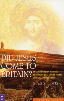Did Jesus Come to Britain? : An Investigation into the Traditions That Christ Visited Cornwall and Somerset, Paperback Book