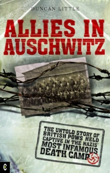 Allies in Auschwitz : The Untold Story of British POWs Held Captive in the Nazis' Most Infamous Death Camp, Paperback Book