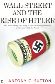 Wall Street and the Rise of Hitler : The Astonishing True Story of the American Financiers Who Bankrolled the Nazis, Paperback / softback Book