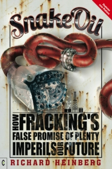 Snake Oil : How Fracking's False Promise of Plenty Imperils Our Future, Paperback / softback Book