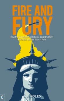 Fire and Fury : How the US Isolates North Korea, Encircles China and Risks Nuclear War in Asia, Paperback / softback Book