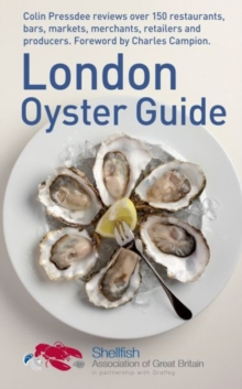 The London Oyster Guide : Colin Presdee Selects the Best Places to Enjoy Oysters Across the Capital, Paperback Book