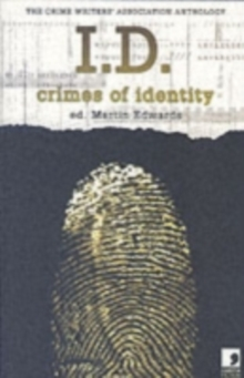 I.D. : Crimes of Identity - the Crime Writers Association Anthology, Paperback / softback Book