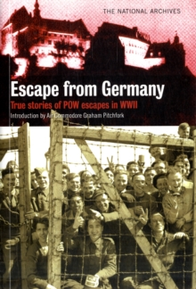 Escape from Germany : True Stories of PoW Escapes in WWII, Paperback Book